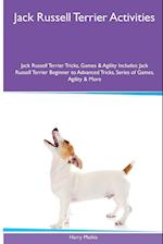 Jack Russell Terrier Activities Jack Russell Terrier Tricks, Games & Agility. Includes: Jack Russell Terrier Beginner to Advanced Tricks, Series of G