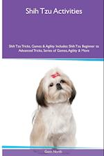 Shih Tzu Activities Shih Tzu Tricks, Games & Agility. Includes: Shih Tzu Beginner to Advanced Tricks, Series of Games, Agility and More af Gavin North