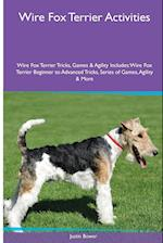 Wire Fox Terrier Activities Wire Fox Terrier Tricks, Games & Agility. Includes: Wire Fox Terrier Beginner to Advanced Tricks, Series of Games, Agilit af Justin Bower