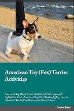 American Toy (Fox) Terrier Activities American Toy (Fox) Terrier Activities (Tricks, Games & Agility) Includes: American Toy (Fox) Terrier Agility, Ea