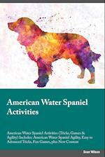 American Water Spaniel Activities American Water Spaniel Activities (Tricks, Games & Agility) Includes: American Water Spaniel Agility, Easy to Advanc