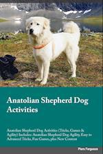 Anatolian Shepherd Dog Activities Anatolian Shepherd Dog Activities (Tricks, Games & Agility) Includes: Anatolian Shepherd Dog Agility, Easy to Advanc af Piers Ferguson