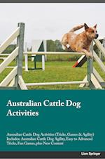 Australian Cattle Dog Activities Australian Cattle Dog Activities (Tricks, Games & Agility) Includes: Australian Cattle Dog Agility, Easy to Advanced af Liam Springer
