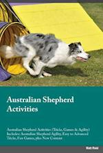 Australian Shepherd Activities Australian Shepherd Activities (Tricks, Games & Agility) Includes: Australian Shepherd Agility, Easy to Advanced Tricks af Matt Reid