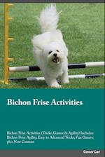 Bichon Frise Activities Bichon Frise Activities (Tricks, Games & Agility) Includes: Bichon Frise Agility, Easy to Advanced Tricks, Fun Games, plus New af Connor Carr