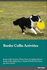 Border Collie Activities Border Collie Activities (Tricks, Games & Agility) Includes: Border Collie Agility, Easy to Advanced Tricks, Fun Games, plus af Evan MacKay