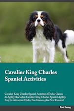 Cavalier King Charles Spaniel Activities Cavalier King Charles Spaniel Activities (Tricks, Games & Agility) Includes: Cavalier King Charles Spaniel Ag