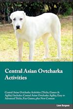 Central Asian Ovtcharka Activities Central Asian Ovtcharka Activities (Tricks, Games & Agility) Includes: Central Asian Ovtcharka Agility, Easy to Adv af Gordon Buckland