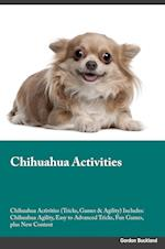 Chihuahua Activities Chihuahua Activities (Tricks, Games & Agility) Includes: Chihuahua Agility, Easy to Advanced Tricks, Fun Games, plus New Content