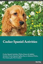 Cocker Spaniel Activities Cocker Spaniel Activities (Tricks, Games & Agility) Includes: Cocker Spaniel Agility, Easy to Advanced Tricks, Fun Games, pl
