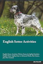 English Setter Activities English Setter Activities (Tricks, Games & Agility) Includes: English Setter Agility, Easy to Advanced Tricks, Fun Games, pl af Boris Harris