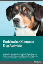 Entlebucher Mountain Dog Activities Entlebucher Mountain Dog Activities (Tricks, Games & Agility) Includes: Entlebucher Mountain Dog Agility, Easy to af Edward Paterson