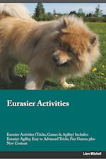 Eurasier Activities Eurasier Activities (Tricks, Games & Agility) Includes: Eurasier Agility, Easy to Advanced Tricks, Fun Games, plus New Content af Adam Lawrence