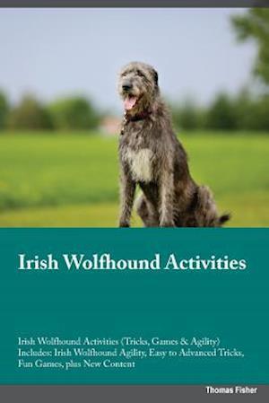 Bog, hæftet Irish Wolfhound Activities Irish Wolfhound Activities (Tricks, Games & Agility) Includes: Irish Wolfhound Agility, Easy to Advanced Tricks, Fun Games, af David Metcalfe