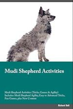 Mudi Shepherd Activities Mudi Shepherd Activities (Tricks, Games & Agility) Includes: Mudi Shepherd Agility, Easy to Advanced Tricks, Fun Games, plus af Warren Stewart