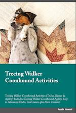 Treeing Walker Coonhound Activities Treeing Walker Coonhound Activities (Tricks, Games & Agility) Includes: Treeing Walker Coonhound Agility, Easy to af Edward Peake