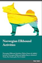 Norwegian Elkhound Activities Norwegian Elkhound Activities (Tricks, Games & Agility) Includes: Norwegian Elkhound Agility, Easy to Advanced Tricks, F af Austin Underwood