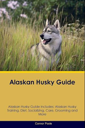 Alaskan Husky Guide Alaskan Husky Guide Includes: Alaskan Husky Training, Diet, Socializing, Care, Grooming, Breeding and More