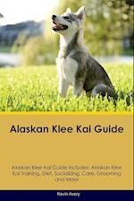 Alaskan Klee Kai Guide Alaskan Klee Kai Guide Includes: Alaskan Klee Kai Training, Diet, Socializing, Care, Grooming, Breeding and More