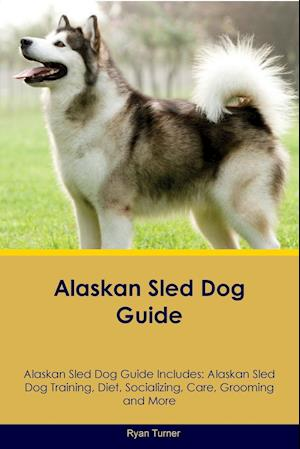 Alaskan Sled Dog Guide Alaskan Sled Dog Guide Includes: Alaskan Sled Dog Training, Diet, Socializing, Care, Grooming, Breeding and More