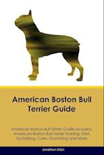 American Boston Bull Terrier Guide American Boston Bull Terrier Guide Includes: American Boston Bull Terrier Training, Diet, Socializing, Care, Groomi af Jonathan Allan