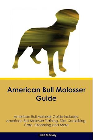 American Bull Molosser Guide American Bull Molosser Guide Includes: American Bull Molosser Training, Diet, Socializing, Care, Grooming, Breeding and M