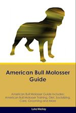 American Bull Molosser Guide American Bull Molosser Guide Includes: American Bull Molosser Training, Diet, Socializing, Care, Grooming, Breeding and M af Luke MacKay