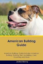 American Bulldog Guide American Bulldog Guide Includes: American Bulldog Training, Diet, Socializing, Care, Grooming, Breeding and More af Jonathan Manning