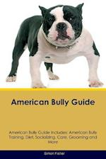 American Bully Guide American Bully Guide Includes: American Bully Training, Diet, Socializing, Care, Grooming, Breeding and More af Simon Fisher