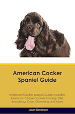 American Cocker Spaniel Guide American Cocker Spaniel Guide Includes: American Cocker Spaniel Training, Diet, Socializing, Care, Grooming, Breeding an af Jason Sanderson