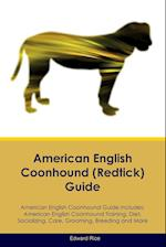 American English Coonhound (Redtick) Guide American English Coonhound Guide Includes: American English Coonhound Training, Diet, Socializing, Care, Gr af Edward Rice