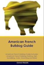 American French Bulldog Guide American French Bulldog Guide Includes: American French Bulldog Training, Diet, Socializing, Care, Grooming, Breeding an af Cameron Metcalfe