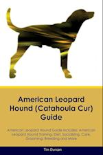 American Leopard Hound (Catahoula Cur) Guide American Leopard Hound Guide Includes: American Leopard Hound Training, Diet, Socializing, Care, Grooming