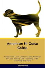 American Pit Corso Guide American Pit Corso Guide Includes: American Pit Corso Training, Diet, Socializing, Care, Grooming, Breeding and More af Sebastian Ince