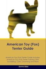 American Toy (Fox) Terrier Guide American Toy (Fox) Terrier Guide Includes: American Toy (Fox) Terrier Training, Diet, Socializing, Care, Grooming, Br