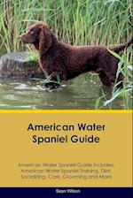 American Water Spaniel Guide American Water Spaniel Guide Includes: American Water Spaniel Training, Diet, Socializing, Care, Grooming, Breeding and M