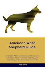 American White Shepherd Guide American White Shepherd Guide Includes: American White Shepherd Training, Diet, Socializing, Care, Grooming, Breeding an af Peter Ellison