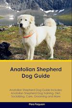 Anatolian Shepherd Dog Guide Anatolian Shepherd Dog Guide Includes: Anatolian Shepherd Dog Training, Diet, Socializing, Care, Grooming, Breeding and M af Piers Ferguson