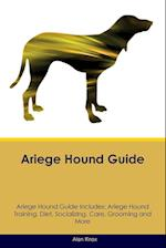 Ariege Hound Guide Ariege Hound Guide Includes: Ariege Hound Training, Diet, Socializing, Care, Grooming, Breeding and More af Alan Knox