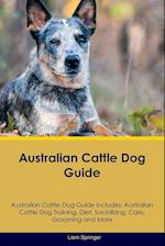 Australian Cattle Dog Guide Australian Cattle Dog Guide Includes: Australian Cattle Dog Training, Diet, Socializing, Care, Grooming, Breeding and More af Liam Springer