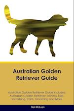 Australian Golden Retriever Guide Australian Golden Retriever Guide Includes: Australian Golden Retriever Training, Diet, Socializing, Care, Grooming, af Neil McLean