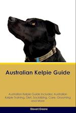 Australian Kelpie Guide Australian Kelpie Guide Includes: Australian Kelpie Training, Diet, Socializing, Care, Grooming, Breeding and More af Stewart Greene
