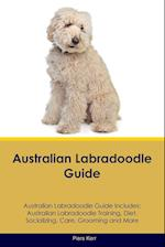 Australian Labradoodle Guide Australian Labradoodle Guide Includes: Australian Labradoodle Training, Diet, Socializing, Care, Grooming, Breeding and M af Piers Kerr