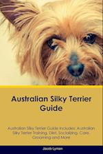 Australian Silky Terrier Guide Australian Silky Terrier Guide Includes: Australian Silky Terrier Training, Diet, Socializing, Care, Grooming, Breeding af Jacob Lyman