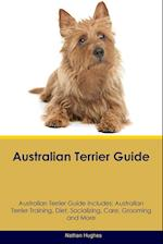 Australian Terrier Guide Australian Terrier Guide Includes: Australian Terrier Training, Diet, Socializing, Care, Grooming, Breeding and More af Nathan Hughes