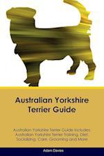 Australian Yorkshire Terrier Guide Australian Yorkshire Terrier Guide Includes: Australian Yorkshire Terrier Training, Diet, Socializing, Care, Groomi af Adam Davies
