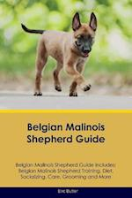 Belgian Malinois Shepherd Guide Belgian Malinois Shepherd Guide Includes: Belgian Malinois Shepherd Training, Diet, Socializing, Care, Grooming, Breed af Eric Butler