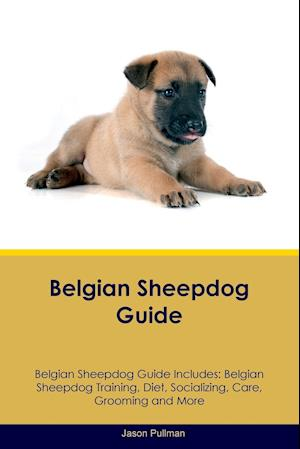 Belgian Sheepdog Guide Belgian Sheepdog Guide Includes: Belgian Sheepdog Training, Diet, Socializing, Care, Grooming, Breeding and More