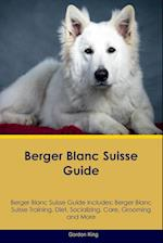 Berger Blanc Suisse Guide Berger Blanc Suisse Guide Includes: Berger Blanc Suisse Training, Diet, Socializing, Care, Grooming, Breeding and More af Gordon King