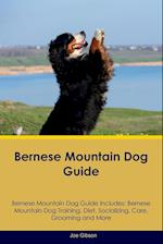 Bernese Mountain Dog Guide Bernese Mountain Dog Guide Includes: Bernese Mountain Dog Training, Diet, Socializing, Care, Grooming, Breeding and More